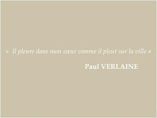 Citation de Verlaine: Il pleure dans mon coeur comme il pleut sur la ville