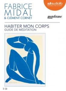 """Photo de la couverture du livre """"Habiter mon corps"""" de Fabrice Midal et Clément Cornet"""