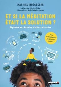 Couverture du livre de Mathieu Brégégère, Et si la méditation était la solution ?